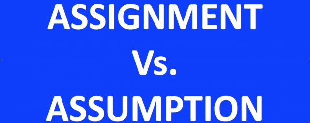 KNOWING THE DIFFERENCE - ASSIGNMENT VS. ASSUMPTION
